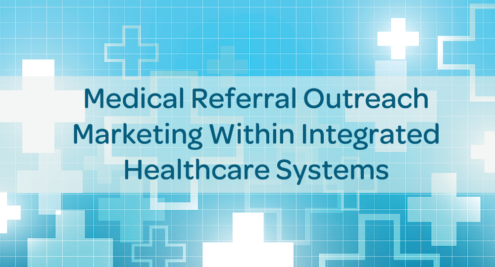 blog-medical-referral-marketing-integrated-healthcare-systems