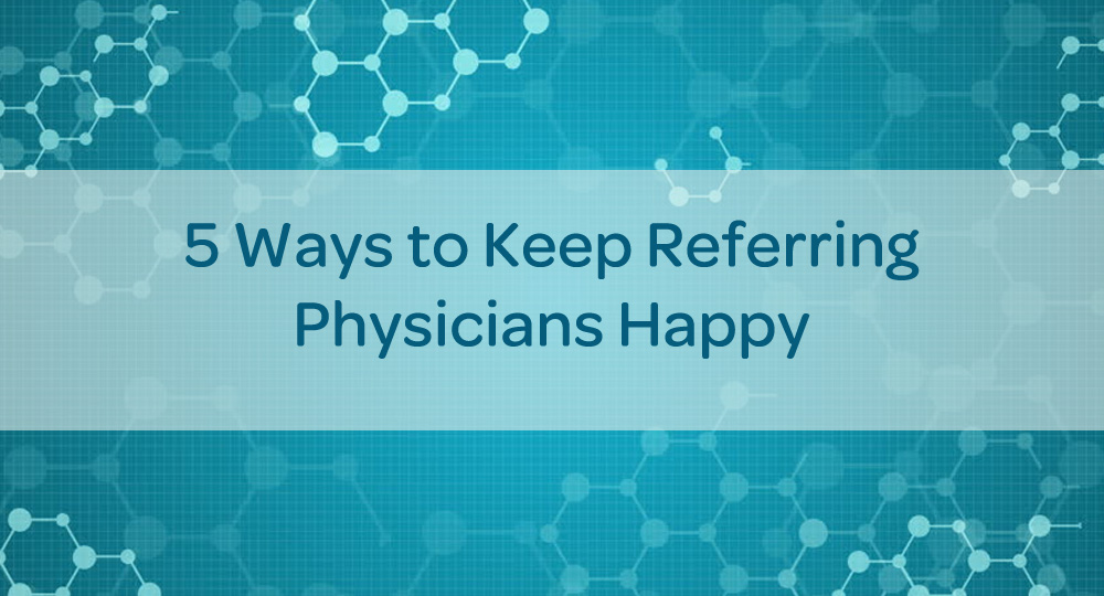 blog-ways-keep-referring-physicians-happy